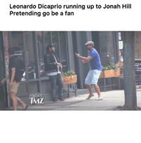 Funny, Jonah Hill, and Leonardo DiCaprio: Leonardo Dicaprio running up to Jonah Hill  Pretending go be a fan  #TMZonTV  TMZ 😂😂 👉🏽(via: @tmz_tv)