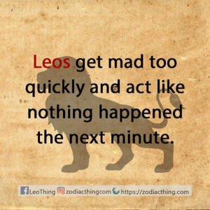Get Mad: Leos get mad too  quickly and act like  nothing happened  the next minute.  fLeoThingzodiacthingcom  https://zodiacthing.com