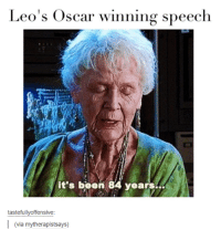Leo's Oscar winning speech  it's been 84 years--  tastefully offensive  (via mytherapistsays)