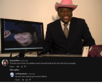 Me irl: leroy jenkins 3 years ago  This isn't even funny. Us redditors aren't even like that at all. Grow the fuck up people  Reply  183  Hide replies  surfing suicune  1 year ago  tip your Jew nose as you tip your fedora.  Reply  68 Me irl