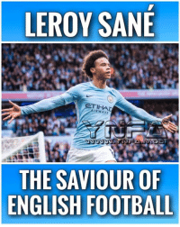 saviour: LEROY SANE  HAD  IRWAYS  THE SAVIOUR OF  ENGLISH FOOTBALL