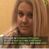 Dank, St Louis, and 🤖: LES  FOOTAGE OF A WOMAN REFUSING  TO LET A MAN INTO HIS APARTMENT  BLOCK IN ST. LOUIS, U.S. HAS GONE VIRAL