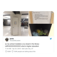 Lake City: les of he Closet  Knock belore ntering  4  mijnend seer 얘 before lening  jacks  @aJackieLarsen  so my school installed a cry closet in the library  LMFAOOoooooooO what is higher education  11:44 AM - Apr 24, 2018 Salt Lake City, UT  423K  154K people are talking about this