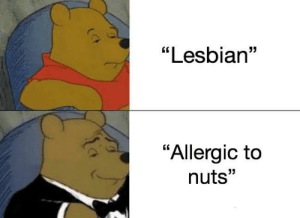 """nuts: """"Lesbian""""  """"Allergic to  nuts"""""""