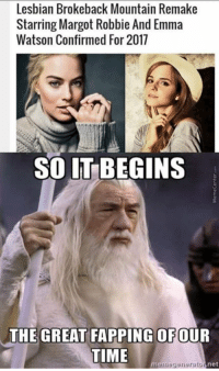 How has everyone been?  I have been trying to post for a few days and having issues.  For some reason I can share a post though.  I have missed you all.: Lesbian Brokeback Mountain Remake  Starring Margot Robbie And Emma  Watson Confirmed For 2017  SO IT BEGINS  OFOUR  THE GREAT FAPPING  TIME  megenerator net How has everyone been?  I have been trying to post for a few days and having issues.  For some reason I can share a post though.  I have missed you all.