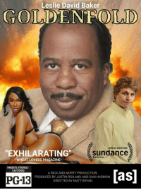 """film festival: Leslie David Baker  GOLDENFOLD  OFFICIAL SELECTION  """"EXHILARATING  sundance  film festival  WHEAT LOVERS MAGAZINE  PARENTS STRONGLY  CAUTIONED  PG-13  A RICK AND MORTY PRODUCTION  PRODUCED BY JUSTIN ROILAND AND DAN HARMON  DIRECTED BY MATT BRYAN  [as]"""