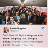 Pussying: Leslie Rugaber  @lrugaber  On @Alaska Air flight 4 with plane full of  women and pussy hats. Energy is  electric  #Womens MarchonWashington  8:42 AM 20 Jan 2017 Kent, WA
