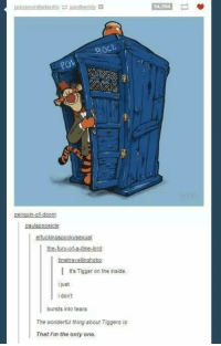 Tigger: lessiesinthetardis pantherlily  54 534  paulaponsicle  elfuckinosoookvsexual  I It's Tigger on the inside.  IJust  i dont  bursts into tears  The wonderful thing about Tiggers is  That I'm the only one.