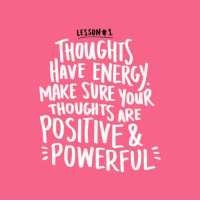 Your thoughts affect how you live.: LESSON#1  THOUGHTS  MAKES ERG  AVE ENERG  MAKE SURE YOUR  THOUGHTS ARE  POSITIVE &-  氵POWERFUL Your thoughts affect how you live.