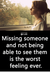 <3: Lessons Taught  0 By LIFE  Missing someone  and not being  able to see them  is the worst  feeling ever. <3