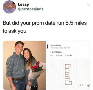 What a wholesome madlad: Lessy  @pestosalads  But did your prom date run 5.5 miles  to ask you  Joran Fuller  Yesterday at 2:16 PM  Hey Claire  5.5 mi  7:14 /mi  Ecom What a wholesome madlad