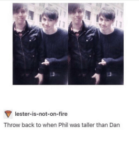 school is over and it's friday bless: lester-is-not-on-fire  Throw back to when Phil was taller than Dan school is over and it's friday bless