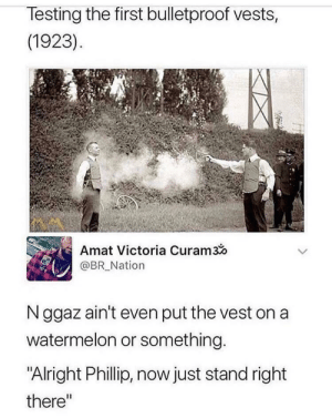 "Dank, Memes, and Target: lesting the first bulletproof vests,  (1923)  Amat Victoria Curam3o  @BR_Nation  N ggaz ain't even put the vest on a  watermelon or something  ""Alright Phillip, now just stand right  there"" meirl by Izu_u MORE MEMES"