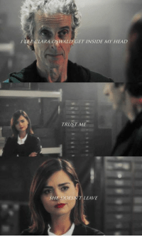 clara oswald: / LET CLARA OSWALD GET INSIDE MY HEAD  TRUST ME  SHE  DOESN T LEAVE