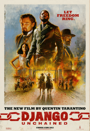 2017 4th Of Julys Cinema Presents: Django Unchained: LET  FREEDOM  RING.  THE NEW FILM BY QUENTIN TARANTINO  U N C H AI N E D  COMIC-CON 2012  黜凿EL 2017 4th Of Julys Cinema Presents: Django Unchained