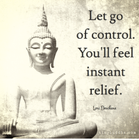 Let go of control.You'll feel instant releif.: Let go  of control  You'll feel  instant  relief  Lon Desehene  tiny buddha .com Let go of control.You'll feel instant releif.