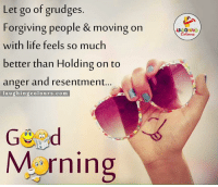 Good Morning.. :): Let go of grudges  Forgiving people & moving on  with life feels so much  better than Holding on to  anger and resentment  laughing colours com  Morning  LA GHING Good Morning.. :)