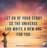 Are YOU ready for the miracles that are waiting for you? :): LET GO OF YOUR STORY  SO THE UNIVERSE  CAN WRITE A NEW ONE  FOR YOU  Marianne Williamson Are YOU ready for the miracles that are waiting for you? :)