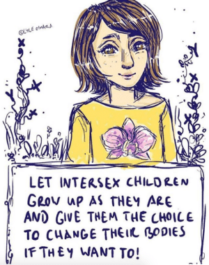 art by @lyles.artventures : LET INTERSEX CHILDREN  GROv ap AS THEY ARE  AMD GIVE THEM THE CHOICE  TO CHANGE THEI BODIES  IFTHEY WANT TO! art by @lyles.artventures