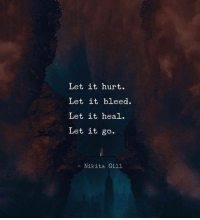 Let It Go: Let it hurt.  Let it bleed.  Let it heal.  Let it go.  Nikita Gill