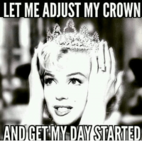 crown: LET ME ADJUST MY CROWN  AND GET MY DAY STARTED