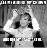 KWEEEEEEEN barbrastreisand meme barbrameme queen werk fierce greateststar greatestsinger hellogorgeous boss: LET ME ADJUST MY CROWN  AND GET MY DAYSTARTED KWEEEEEEEN barbrastreisand meme barbrameme queen werk fierce greateststar greatestsinger hellogorgeous boss