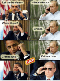 ~Hollywood: Let me be clear--  Knock-knock.  Who's there?  Crimea.  Crimea who?  Crimea river.  CLICK ~Hollywood