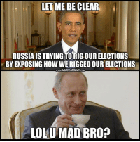 Dank, Vladimir Putin, and Putin: LET ME BE CLEAR  RUSSIAIS TRYINGTORIG OUR ELECTIONS  BY EXPOSING How WERIGGEDOUR ELECTIONS  www.MURICATODAY COM  LOLU MAD BRO? Comrade Vladimir Putin to expose United State falsified electoral process. (Y)