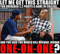 Is LaVar Ball serious? ... lavar ball michael jordan mj michaeljordan one on one 1v1 nba meme memes crazy funny basketball nbamemes: LET ME GET THIS STRAIGHT  YOU AVERAGED 2.2 POINTS A GAME IN COLLEGE  @NBAMEMES  AND YOU SAID YOU WOULD KILL MICHAEL JORDAN  ONE-ON-ONE Is LaVar Ball serious? ... lavar ball michael jordan mj michaeljordan one on one 1v1 nba meme memes crazy funny basketball nbamemes