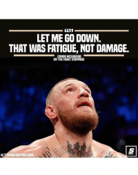 Memes, Fight, and 🤖: LET ME GO DOWN.  THAT WAS FATIGUE, NOT DAMAGE.  ON THE FIGHT STOPPAGE  H/T MMAFIGHTING.COM Hats Off 💯 mayweathermcgregor 💥🥊