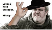 A Fine Westerosi Gentleman: Let me  hold  the door.  M'lady. A Fine Westerosi Gentleman