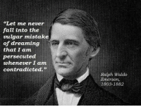 "vulgar: ""Let me never  faut into the  vulgar mistake  of dreaming  that I am  persecuted  whenever I am  contradicted.""  Ralph Waldo  Emerson,  1803-1882"