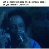 Funny, Lmao, and Legendary: Let me real quick drop this Legendary scene  on yall timeline. LMAO000 Lmao i cant 😂😂