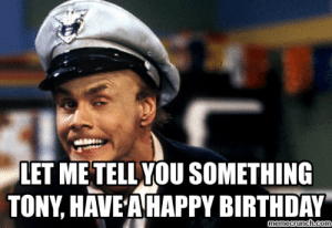 let me tell you something tony, have a happy birthday: LET METELLYOU SOMETHING  TONY, HAVE A HAPPY BIRTHDAY  emecrunch.co let me tell you something tony, have a happy birthday