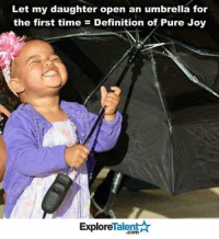 Memes, 🤖, and Joy: Let my daughter open an umbrella for  the first time Definition of Pure Joy  Talent A  Explore True happiness. This is all I want 🍼🙃🙏🏼💔