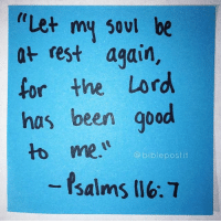 """""""Let my soul be  at rest again,  for the Lord  has been good  to me  a bible post it Give me rest my Lord. EzRepost @biblepostit with @ezrepostapp {Psalms 116:7} biblepostit dailyverse"""