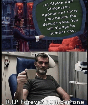 He will indeed always be number 1: Let Stefan Karı  Stefansson  appear one more  time before the  decade ends. You  will always be  number one.  R.I.P Forever number one He will indeed always be number 1