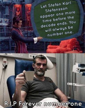 peachy-political: enjoyeachdaymemes: You are number one   He is meme of the decade and that is absolute fact. : Let Stefan Karl  Ste fansson  appear one more  time before the  decade ends. You  will always be  number one.  R.I.P Forever number one  to peachy-political: enjoyeachdaymemes: You are number one   He is meme of the decade and that is absolute fact.