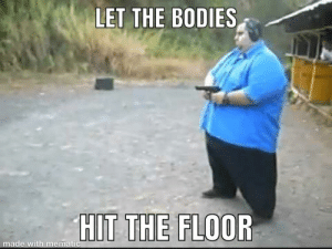 Bodies , Bruh, and Made: LET THE BODIES  HIT THE FLOOR  made with mematic bruh