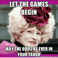 may the odds be ever in your favor: LET THE GAMES  BEGIN  MAY THE ODDS BEEVER IN  YOUR FAVOR