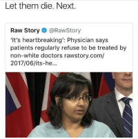 Memes, Cracked, and White: Let them die, Next.  Raw Story @RawStory  'It's heartbreaking': Physician says  patients regularly refuse to be treated by  non-white doctors rawstory.com/  2017/06/its-he... I just cracked an egg on my counter because I thought it was a hard boiled egg but it WAS NOT
