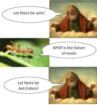 """Future, Memes, and Music: Let there be ants!  KPOP is the future  of music  Let there be  Ant-Eaters! <p>Are these memes still strong? via /r/MemeEconomy <a href=""""http://ift.tt/2lggwgL"""">http://ift.tt/2lggwgL</a></p>"""