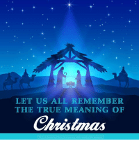 LET US ALL REMEMBER THE TRUE MEANING OF Christmas Don't Forget the Real Reason Why We Celebrate ...