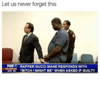 "Memes, 🤖, and Fox: Let us never forget this  FOX  5 RAPPER GUCCI MANE RESPONDS WITH  507 53  BITCHI MIGHT BE"" WHEN ASKED IF GUILTY"