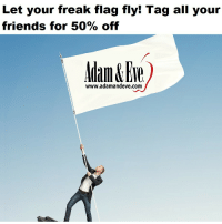 Fake, Friends, and Free: Let your freak flag fly! Tag all your  friends for 50% off  www.adamandeve.com Get 50% OFF almost any adult item  FREE U.S./CAN Shipping by using offer code FAKE at www.AdamAndEve.com.  18+ Only.