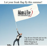 Get 50% OFF almost any adult item & FREE U.S.-CAN Shipping by using offer code GINGER @AdamandEve's Website. 18+ Only link in bio: Let your freak flag fly this summer!  www.adamandeve.com  Tag all your friends and use the  code below for 50% off and  FREE Shipping at  AdamAndEve.com Get 50% OFF almost any adult item & FREE U.S.-CAN Shipping by using offer code GINGER @AdamandEve's Website. 18+ Only link in bio