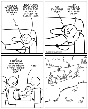 Wholesome weightlifting friends (x-post from r/comics): LET  YOURSELF  AWW, I MISS  LET'S GC  TO THE PARK.  SEE THOSE  DUCKS You  LIKE.  THOSE DUCKS  BUT I'M JUST  FINE,  I'M COMINGIN, USE THE  TOO SAD TO  GET OFF THE  CO CH TODAY.  KEY UNDER  THE MAT.  OVER.  @CHRISHALLBECK  Hl  I BROUGHT  SNACKS AND  ALL MY W티GHT  LIFTING FRIENDS  FROM THE  GYM.  WHY? Wholesome weightlifting friends (x-post from r/comics)