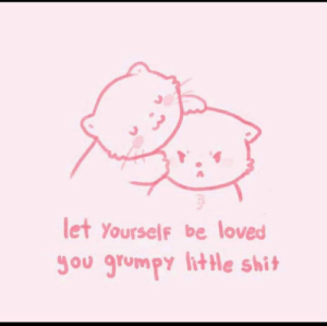 me_irl: let Yourself be loved  Jou grumpy litHe shit me_irl