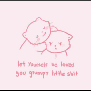 lithe: let Yourself be loved  you grumpy lithe shit
