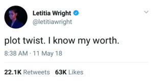 Target, Tumblr, and Blog: Letitia Wright  @letitiawright  plot twist. I know my worth  8:38 AM 11 May 18  22.1K Retweets 63K Likes amazingfuckingamy: